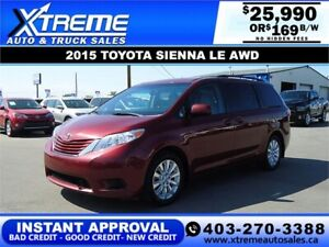 2015 TOYOTA SIENNA LE AWD $169 B/W *INSTANT APPROVAL* APPLY NOW