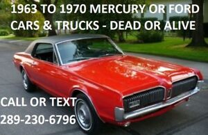1963 TO 1970 FORD OR MERCURY CARS & TRUCKS DEAD OR ALIVE CA$H !!