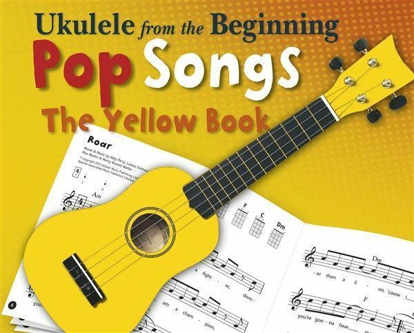 Ukulele From The Beginning - Pop Songs (Yellow Book)
