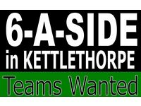 *** 6 A SIDE TEAM NEEDED IN WAKEFIELD ***