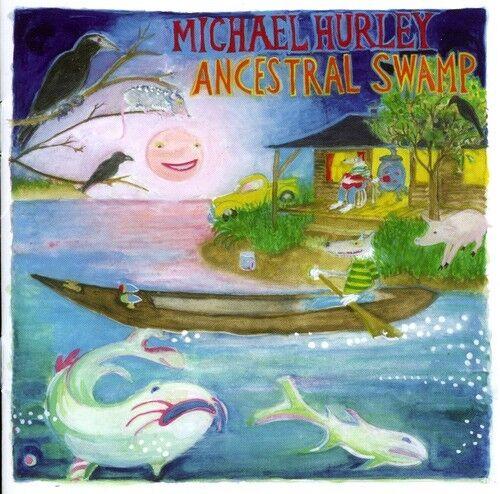 Michael Hurley - Ancestral Swamp [New CD]
