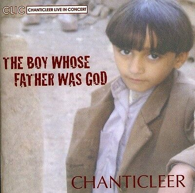 Chanticleer   Boy Whose Father Was God  New Cd