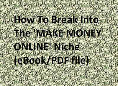 How To Break Into The 'MAKE MONEY ONLINE' Niche(eBook/PDF file)