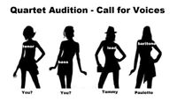 AUDITIONS FOR AN A CAPPELLA QUARTET – (Ladies or Mixed)