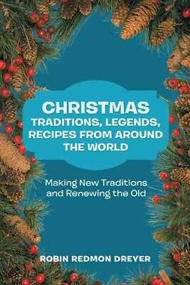 Christmas Traditions, Legends, Recipes from Around the World : Making New Tra... ()