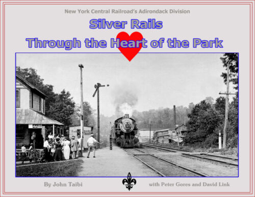 NEW YORK CENTRAL ADIRONDACK DIVISION SILVER RAILS THROUGH THE HEART OF THE PARK