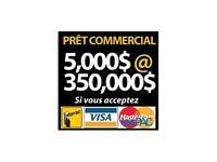 FINANCEMENT COMMERCIAL JUSQU'A $350,000. (PAS DE PRET PERSONNEL)