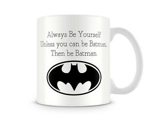 Cute Valentines Day Small Gift Printed Mug Be Yourself Unless Can Be Batman