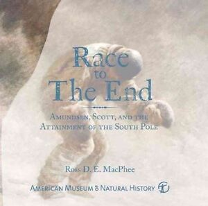 Race to the End: Amundsen, Scott, and the Attainment of the South Pole