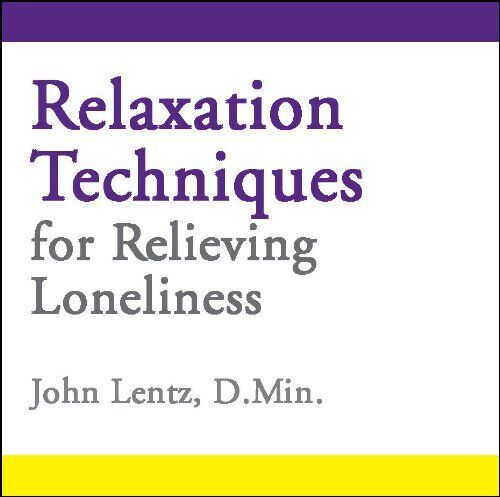 Relaxation Techniques for Relieving Loneliness by John D Lentz (CD-Audio, 2013)