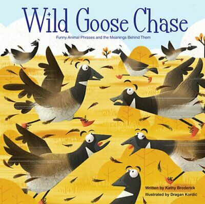 Merriam-Webster Kids: Wild Goose Chase: Funny Animal Phrases and the Meanings