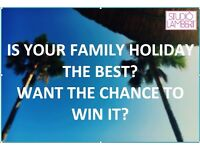 Families wanted: IS YOUR FAMILY HOLIDAY THE BEST? WANT THE CHANCE TO WIN IT?
