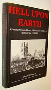 Hell upon earth A personal Account of PEI Soldiers 1914-1918