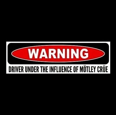 """DRIVER UNDER THE INFLUENCE OF MOTLEY CRUE"" heavy metal STICKER Dr. Feelgood"