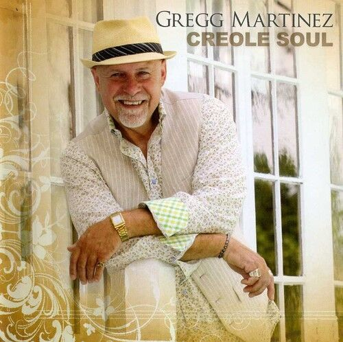 Gregg Martinez - Creole Soul [New CD]