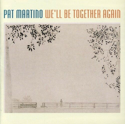 Pat Martino - We'll Be Together Again [New CD]
