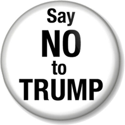 "Say NO to TRUMP 1"" Pin Button Badge Anti Donald Political Protest President USA"