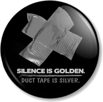 Silence is Golden Duct Tape is Silver 25mm Pin Button Badge Novelty Funny Joke