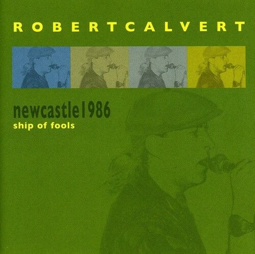 Robert Calvert - Newcastle 1986: Ship of Fools [New CD] UK - Import