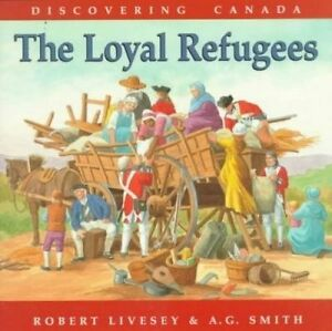 Discovering Canada Loyal Refugees by Livesey, Robert -Paperback