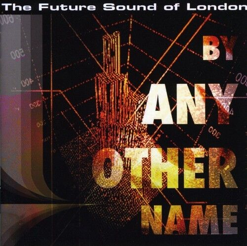 The Future Sound of London - By Any Other Name [New CD] UK - Import