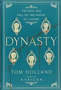 Dynasty, The Rise and Fall of the House of Caesar by Tom Holland