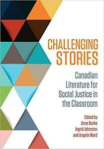 Challenging Stories Canadian Literature for Social Justice in the Classroom