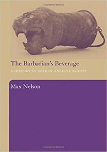 The Barbarian's Beverage ~ A History of Beer in Ancient Europe