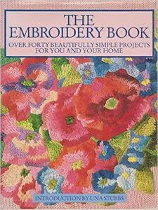 The Embroidery Book: Over 40 Beautifully Simple Projects for You