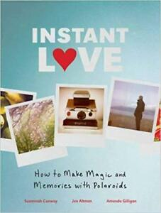 Instant Love: Make Magic & Memories with Polaroids (Hardcover)