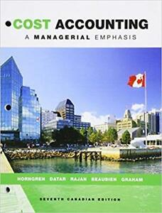 Cost Accounting: A Managerial Emphasis, Seventh Canadian Edition
