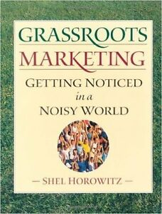"book: ""Grassroots Marketing: Getting Noticed in a Noisy World"""