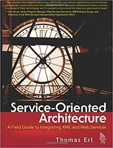 Service-Oriented Architecture: A Field Guide to Integrating XML