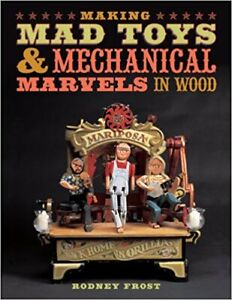 Making Mad Toys & Mechanical Marvels in Wood--by Rodney Frost