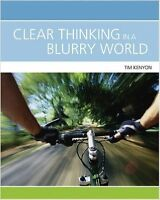 Clear Thinking in a Blurry World - Tim Kenyon