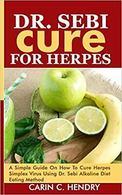 DR. SEBI CURE FOR HERPES: A Simple Guide On How To Cure(Paperback-2019)