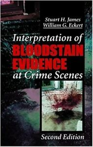 Interpretation of Bloodstain Evidence at Crime Scenes by S James