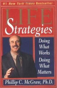 Life Strategies: Doing What Works, Doing What Matters by Phillip