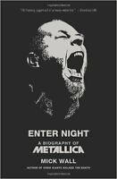 Enter Night : A Biography of Metallica by Mick Wall