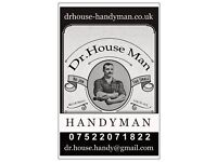 **Dr.House Man Handyman, anything and at all times! 24/7!£12/hour ALL JOBS**