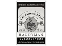 ** Dr.House Man Handyman ,anything and at all times! 24/7!! £12/Hour all job**