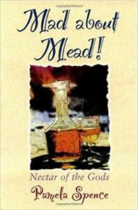 Mad About Mead! Nectar of the Gods ~ Pamela Spence ~ 1st Edition