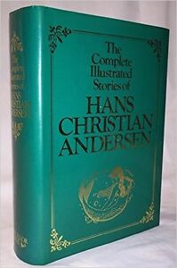 Hans Christian Andersen. The Complete Illustrated Stories.