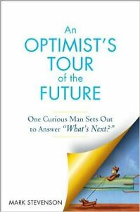 AN Optimist's Tour of the Future: One Curious Man Sets Out to An