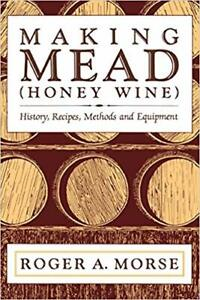 Making Mead (Honey Wine) ~ History, Recipes, Methods & Equipment