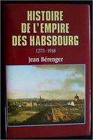 HISTOIRE DE L'EMPIRE DES HABSBOURG 1273-1918 JEAN BÉRENGER