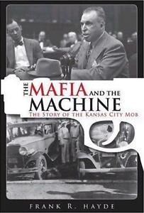 Mafia and the Machine-Story of the Kansas City Mob-Frank Hayes