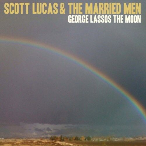Scott Lucas & the Ma - George Lassos the Moon [New CD]