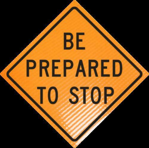 """""""BE PREPARED TO STOP"""" Non-Reflective, Vinyl Roll-Up Sign, 48 x 48"""