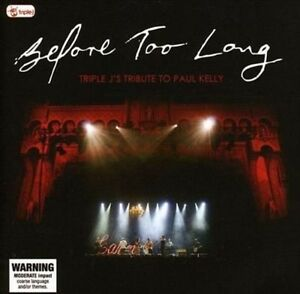 Before Too Long: Triple J's Tribute Paul Kelly by Various Artists CD NEW &SEALED